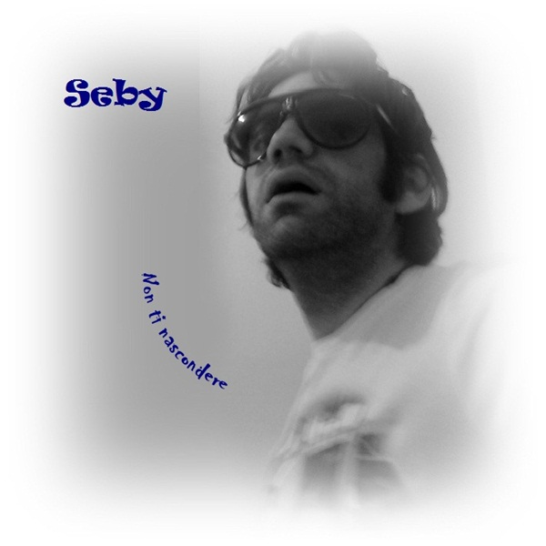 """""""Non ti nascondere"""", il nuovo singolo di Seby disponibile su iTunes"""