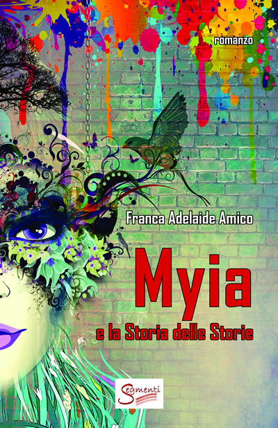 Myia e la Storia delle Storie - Segmenti Editore il nuovo romanzo di Franca Adelaide Amico
