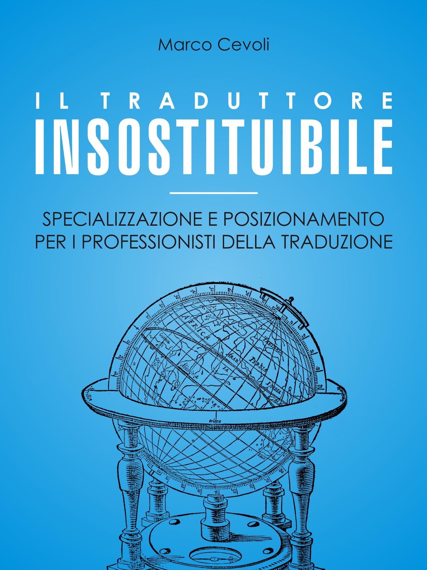 """Nuovo manuale di marketing per traduttori: """"Il traduttore insostituibile - Specializzazione e posizionamento per i professionisti della traduzione""""."""