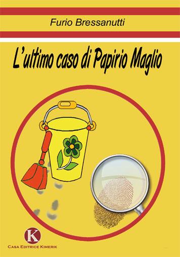 L'ultimo caso di Papirio Maglio è il nuovo libro di Furio Bressanutti.