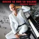 """FRANCO NOCCHI: """"ANCHE SE NON SO VOLARE"""" E' IL SUO NUOVO SINGOLO PER SOSTENERE LA FONDAZIONE """"ARCO"""""""